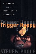 Trigger Happy : Videogames and the Entertainment Revolution (00 Edition)