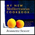 My New Mediterranean Cookbook: Delicious, Healthy, Fresh Food from the Sea and the Sun