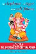 The Elephant, the Tiger, and the Cell Phone: Reflections on India: The Emerging 21st-Century Power