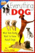 Everything Dog: What Kids Really Want to Know about Dogs (Everything Kids')