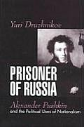 Prisoner of Russia: Alexander Pushkin and the Political Uses of Nationalism