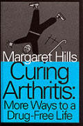 Curing Arthritis: More Ways to a Drug-Free Life (Large Print)