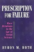 Prescription for Failure: Race Relations in the Age of Social Science