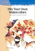 Mix Your Own Watercolors An Artists Guide to Successful Color Mixing
