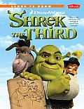 Learn to Draw DreamWorks Shrek the Third Step By Step Instructions for Drawing All Your Favorite Characters