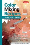 Color Mixing Recipes for Portraits More Than 500 Color Combinations for Skin Eyes Lips & Hair