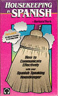 Housekeeping in Spanish: How to Communicate Effectively with Your Spanish Speaking Housekeeper with Book (Spanish at Work)