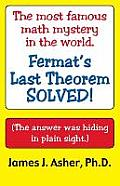 Fermat's Last Theorem-Finally Solved! and Other Mathematical Curiosities