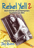 Rebel Yell 2: Stories of Contemporary Gay Southern Men