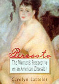 Breasts: The Women's Perspective on an American Obsession