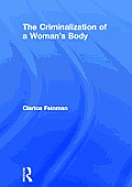 The Criminalization of a Woman's Body (Women & Criminal Justice Series)