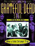 Grateful Dead What a Long Strange Trip The Stories Behind Every Song 1965 1995