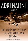 Adrenaline 2002 The Years Best Stories of Adventure & Survival