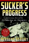 Sucker's Progress: An Informal History of Gambling in America