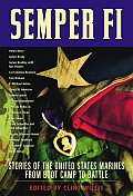 Semper Fi Stories of the United States Marines from Boot Camp to Battle