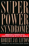 Superpower Syndrome Americas Apocalyptic Confrontation with the World