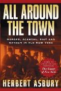 All Around the Town: The Sequel to the Gangs of New York Cover