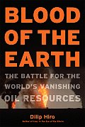 Blood of the Earth The Battle for the Worlds Vanishing Oil Resources