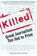 Killed Great Journalism Too Hot To Print