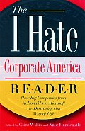 The I Hate Corporate America Reader: How Big Companies from McDonald's to Microsoft Are Destroying Our Way of Life Cover