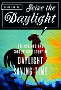 Seize the Daylight: The Curious and Contentious Story of Daylight Saving Time Cover