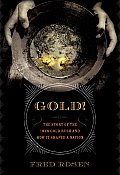 Gold The Story of the 1848 Gold Rush & How It Shaped a Nation