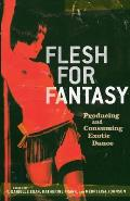Flesh for Fantasy : Producing and Consuming Exotic Dance (06 Edition) Cover