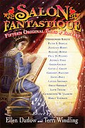 Salon Fantastique: Thirty Original Tales Of Fantasy by Ellen Datlow and Terri Windling