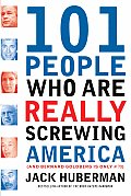 101 People Who Are Really Screwing America: And Bernard Goldberg Is Only #73