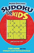 More Original Sudoku for Kids 100 More of the Worlds Most Popular Puzzle
