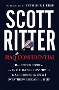 Iraq Confidential The Untold Story of the Intelligence Conspiracy to Undermine the UN & Overthrow Saddam Hussein