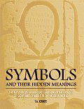 Symbols & Their Hidden Meanings The Mysterious Significance & Forgotten Origins of Signs & Symbols in the Modern World