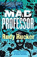 Mad Professor The Uncollected Short Stories of Rudy Rucker