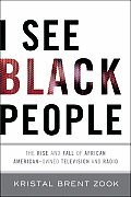 I See Black People The Rise & Fall of African Amercian Owned Television & Radio