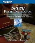 The Savvy Flight Instructor: Secrets of the Successful CFI (Focus Series)