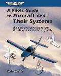 A Pilot's Guide to Aircraft and Their Systems: The More You Know about Your Aircraft Systems, the Better You Fly (Focus Series Book) Cover