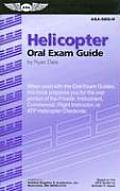 Helicopter Oral Exam Guide: When Used with the Oral Exam Guides, This Book Prepares You for the Oral Portion of the Private, Instrument, Commercia (Helicopter Oral Exam Guide)