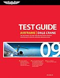 Airframe Test Guide 2009: the 'fast-track' To Study for and Pass the Faa Aviation Maintenance Technician Airframe Knowledge Test (08 - Old Edition)