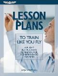 Lesson Plans for Train Like You Fly A Flight Instructors Reference for Scenario Based Training