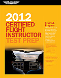 Certified Flight Instructor Test Prep 2012 For the Ground Flight Military Competency & Sport Instructor Airplane Helicopter Glider Weight Shi
