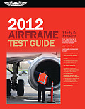 Airframe Test Guide 2012: The &quot;Fast-Track&quot; to Study for and Pass the FAA Aviation Maintenance Technician (Amt) Airframe Knowledge Exam Cover