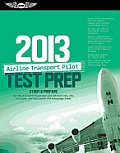 Airline Transport Pilot Test Prep 2013: Study and Prepare for the Aircraft Dispatcher and ATP Part 121, 135, Airplane and Helicopter FAA Knowledge Exa