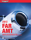 Far/amt 2013: Federal Aviation Regulations for Aviation Maintenance Technicians (13 - Old Edition)