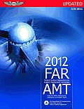 FAR/AMT 2012 Updated: Federal Aviation Regulations for Aviation Maintenance Technicians