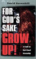For Gods Sake Grow Up A Call To Spiritua