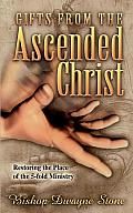 Gifts from the Ascended Christ Restoring the Place of the Five Fold Ministry