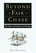 Beyond Fair Chase: The Ethic and Tradition of Hunting Cover