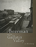 Bozeman & The Gallatin Valley: A History by Phyllis Smith