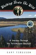 Walking Down the Wild: A Journey Through the Yellowstone Rockies