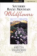 Southern Rocky Mountain Wildflowers A Field Guide to Common Wildflowers Shrubs & Trees